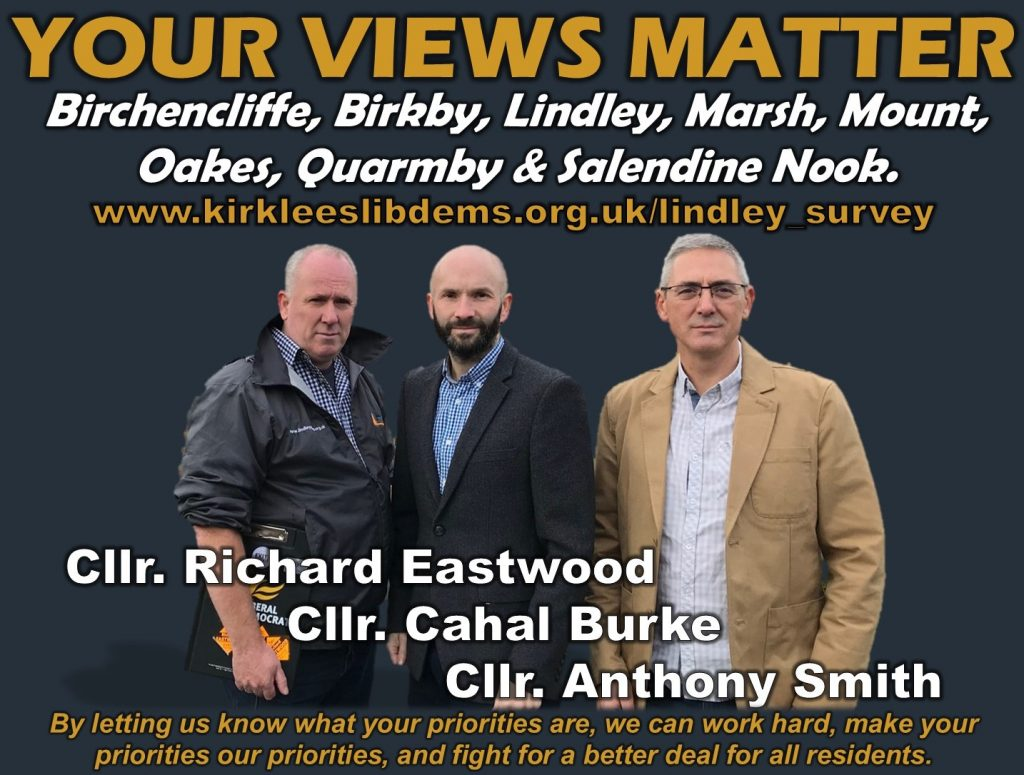 Your Lindley Liberal Democrat Councillors, Cllr Burke, Cllr Eastwood & Cllr Smith want to hear your views.